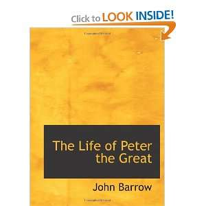 The Life of Peter the Great (9781116820959) John Barrow Books