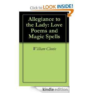 Allegiance to the Lady Love Poems and Magic Spells William Clunie
