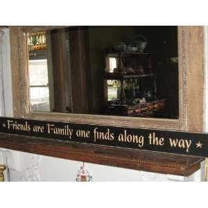 48 Decorative Wood Sign * Friends Are Family One Finds a Long the Way
