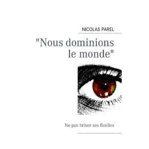 nous dominions le monde (9782810618941): Nicolas Parel: Books