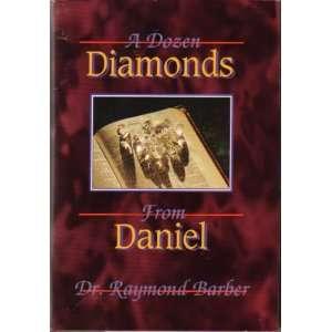 A Dozen Diamonds from Daniel: Dr. Raymond Barber: Books