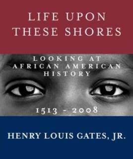 life upon these shores henry louis gates jr hardcover $