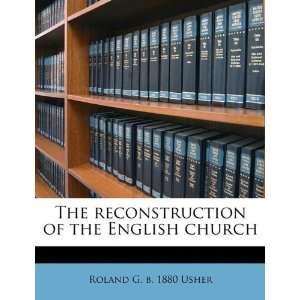 of the English church (9781177253505): Roland G. b. 1880 Usher: Books