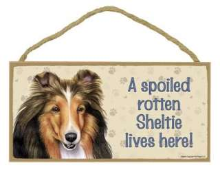 Spoiled Rotten Sheltie Wood Sign Plaque dog