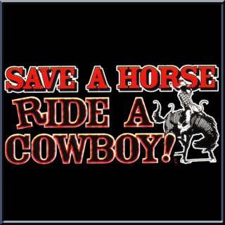 Save A Horse Ride A Cowboy Funny T Shirt S 2X,3X,4X,5X