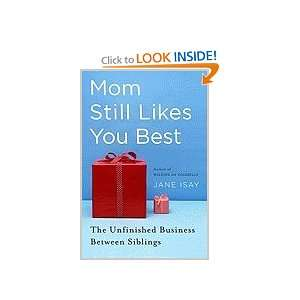Mom Still Likes You the Best Unfinished Business Between