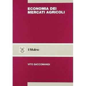 Economia dei mercati agricoli (9788815068255): Vito Saccomandi: Books