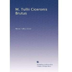 M. Tullii Ciceronis Brutus (Latin Edition) Marcus Tullius
