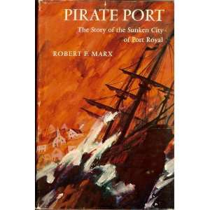 Pirate port;: The story of the sunken city of Port Royal