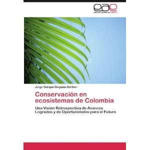Conservación en ecosistemas de Colombia Una Visión Retrospectiva