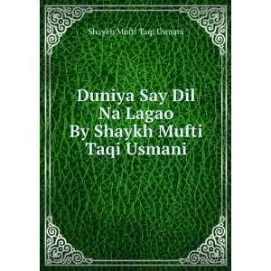 Duniya Say Dil Na Lagao By Shaykh Mufti Taqi Usmani