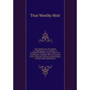 and the annunciation of him as the model man True Worthy Hoit Books
