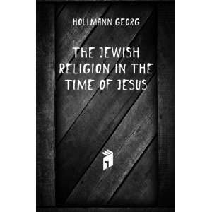 The Jewish religion in the time of Jesus Hollmann Georg Books