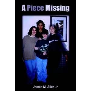 A Piece Missing (9781418490263) James M., Jr. Aller Books