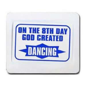 ON THE 8TH DAY GOD CREATED DANCING Mousepad