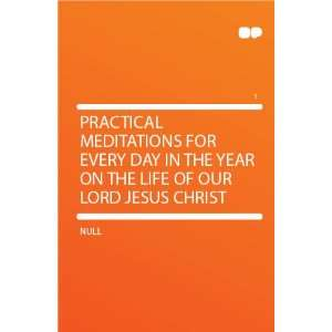 Every Day in the Year on the Life of Our Lord Jesus Christ HardPress