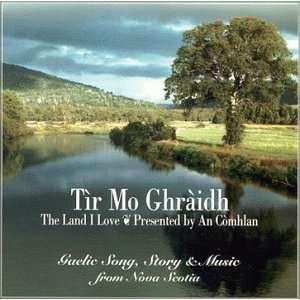 Tir Mo Ghraidh, the Land I Love Gaelic Song, Story and