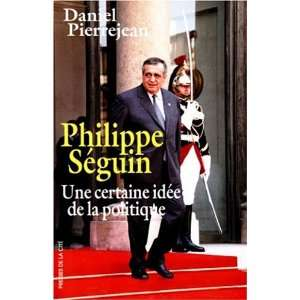 Philippe Seguin Une certaine idee de la politique  document (French