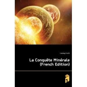 La Conquête Minérale (French Edition): Launay Louis