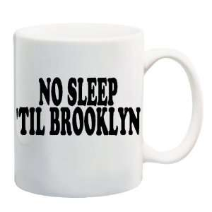 NO SLEEP TIL BROOKLYN Mug Coffee Cup 11 oz