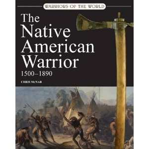 Native American Warrior 1580 1890 (Warriors of the World