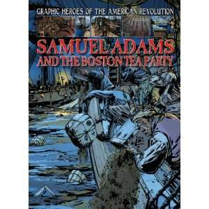 Samuel Adams and the Boston Tea Party (Graphic Heroes of