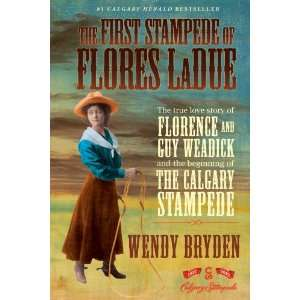 : The First Stampede of Flores LaDue: The True Love Story of Florence