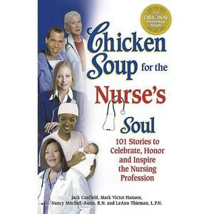 Chicken Soup for the Nurses Soul 101 Stories to Celebrate, Honor and