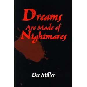 Dreams Are Made of Nightmares (9780595101726) Dee Miller Books