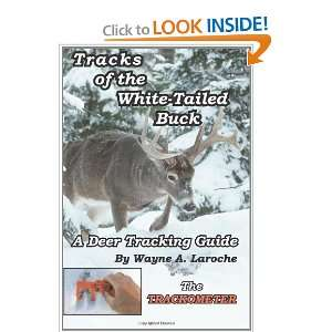 Tracks of the White Tailed Buck: A Deer Tracking Guide: Wayne A