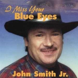 I Miss Your Blue Eyes: John Jr. Smith: Music