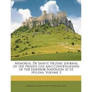 Mémorial De Sainte Hélène: Journal of the Private Life