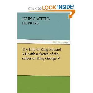 The Life of King Edward VII with a sketch of the career of King