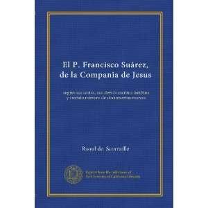 El P. Francisco Suárez, de la Compania de Jesus: según