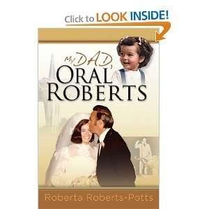 Roberts PottssMy Dad, Oral Roberts [Hardcover]2011 Roberta Roberts