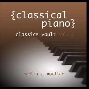 Classical Piano Classics Vault vol. 1 Marlin J. Mueller Music