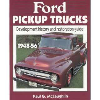 Ford Pickup Trucks, 1948 56 Development History and