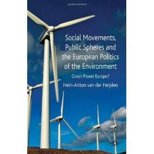 of the Environment: Green Power Europe? By Hein Anton van der Heijden