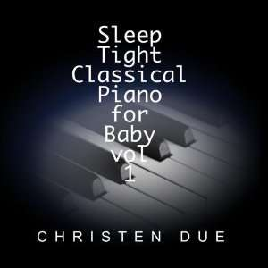 Sleep Tight Classical Piano for Baby vol. 1