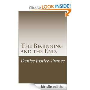 The Begining and the End: Denise Justice France:  Kindle