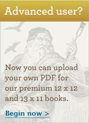 upload your own PDF for our premium 12x12 and 13x11 books. Begin now