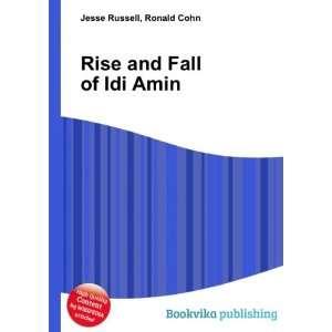 Rise and Fall of Idi Amin Ronald Cohn Jesse Russell